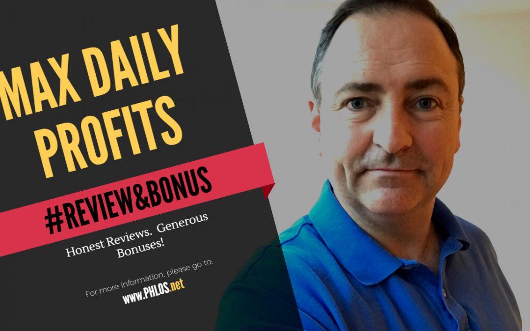 Max Daily Profits Review & Bonuses