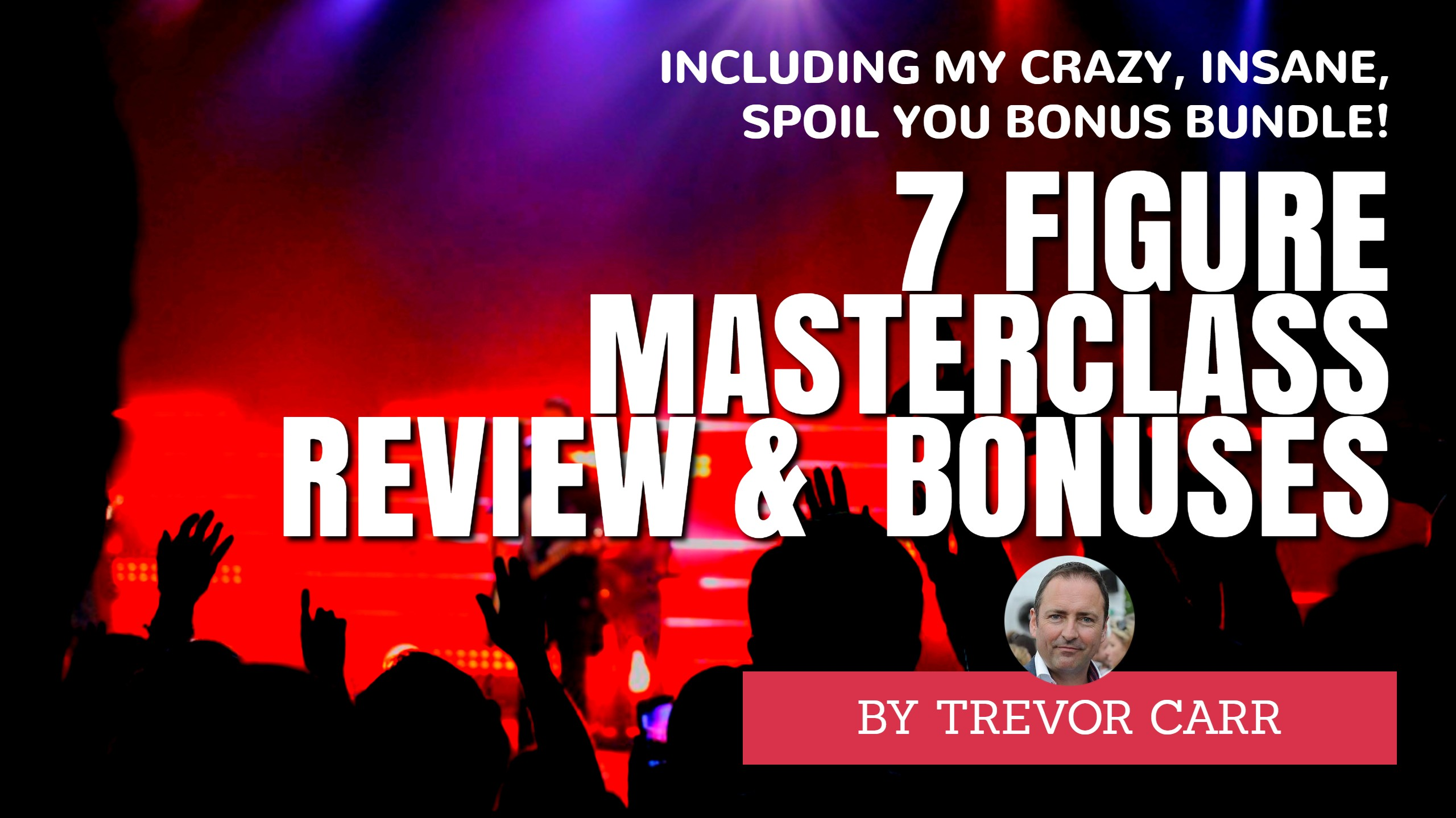 7 Figure Masterclass Review & Bonuses